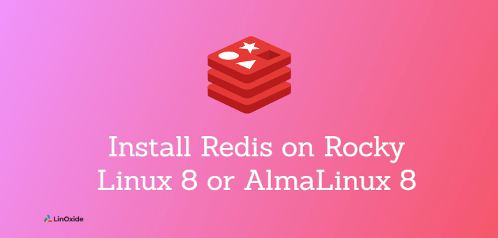 How to Install Redis on Rocky Linux 8 or AlmaLinux 8